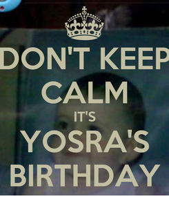 Poster: DON'T KEEP CALM IT'S YOSRA'S BIRTHDAY