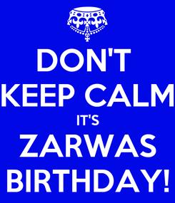 Poster: DON'T  KEEP CALM IT'S ZARWAS BIRTHDAY!