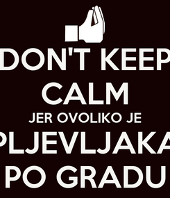 Poster: DON'T KEEP CALM JER OVOLIKO JE PLJEVLJAKA PO GRADU