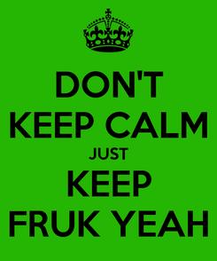 Poster: DON'T KEEP CALM JUST KEEP FRUK YEAH