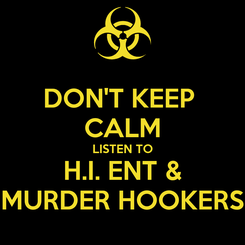 Poster: DON'T KEEP  CALM LISTEN TO H.I. ENT & MURDER HOOKERS