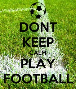 Poster: DONT KEEP CALM PLAY FOOTBALL