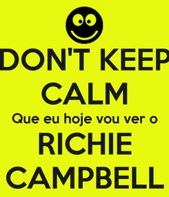 Poster: DON'T KEEP CALM Que eu hoje vou ver o RICHIE CAMPBELL