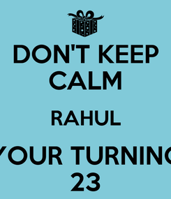 Poster: DON'T KEEP CALM RAHUL YOUR TURNING 23