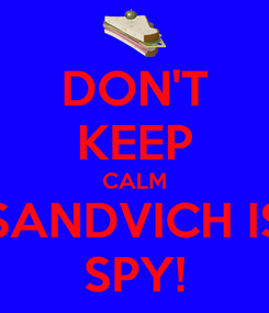 Poster: DON'T KEEP CALM SANDVICH IS SPY!