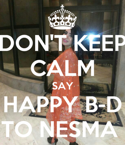 Poster: DON'T KEEP CALM SAY HAPPY B-D TO NESMA