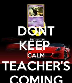 Poster: DONT KEEP  CALM TEACHER'S COMING