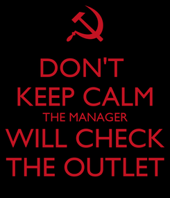 Poster: DON'T  KEEP CALM THE MANAGER WILL CHECK THE OUTLET