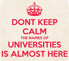 Poster: DONT KEEP CALM THE NAMES OF UNIVERSITIES IS ALMOST HERE