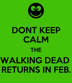 Poster: DONT KEEP CALM THE WALKING DEAD  RETURNS IN FEB.
