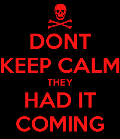 Poster: DONT KEEP CALM THEY HAD IT COMING