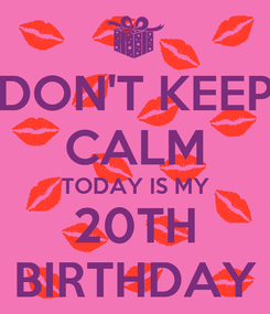 Poster: DON'T KEEP CALM TODAY IS MY 20TH BIRTHDAY