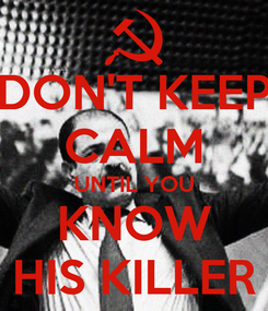 Poster: DON'T KEEP CALM UNTIL YOU KNOW HIS KILLER