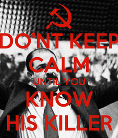 Poster: DO'NT KEEP CALM UNTIL YOU KNOW HIS KILLER