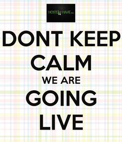 Poster: DONT KEEP CALM WE ARE GOING LIVE