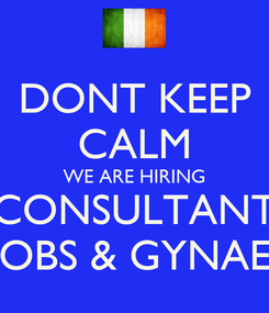 Poster: DONT KEEP CALM WE ARE HIRING CONSULTANT OBS & GYNAE