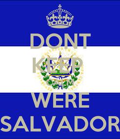 Poster: DONT KEEP  CALM WERE SALVADOR