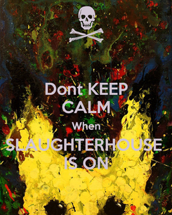 Poster: Dont KEEP CALM When SLAUGHTERHOUSE  IS ON