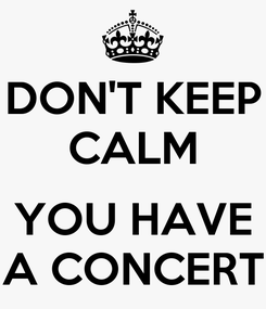 Poster: DON'T KEEP CALM  YOU HAVE A CONCERT