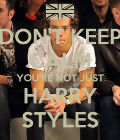 Poster: DON'T KEEP CALM YOU'RE NOT JUST HARRY STYLES