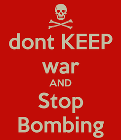 Poster: dont KEEP war AND Stop Bombing