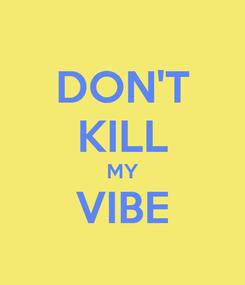 Poster: DON'T KILL MY VIBE