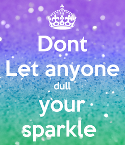 Poster: Dont Let anyone dull your sparkle