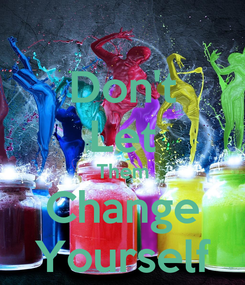 Poster: Don't Let Them Change Yourself