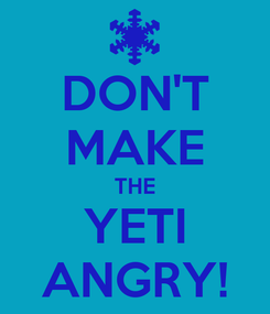 Poster: DON'T MAKE THE YETI ANGRY!