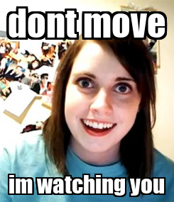 Poster: dont move im watching you