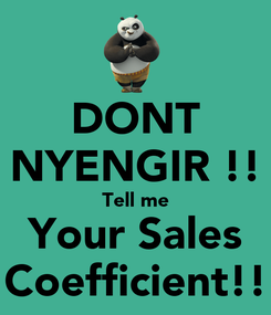 Poster: DONT NYENGIR !! Tell me Your Sales Coefficient!!