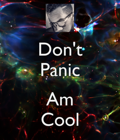 Poster: Don't Panic  Am Cool