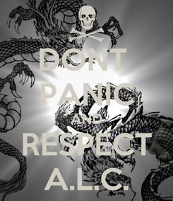 Poster: DONT  PANIC AND RESPECT A.L.C.