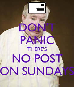 Poster: DON'T PANIC THERE'S NO POST ON SUNDAYS