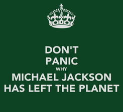 Poster: DON'T PANIC WHY MICHAEL JACKSON HAS LEFT THE PLANET