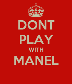 Poster: DONT PLAY WITH MANEL
