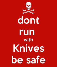 Poster: dont run  with Knives be safe