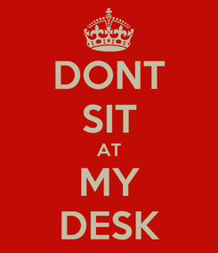 Poster: DONT SIT AT MY DESK