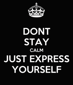 Poster: DONT STAY CALM JUST EXPRESS YOURSELF