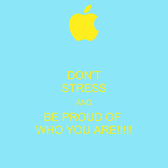 Poster: DON'T STRESS AND BE PROUD OF  WHO YOU ARE!!!!!