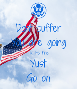 Poster: Dont suffer You are going To be fine Yust Go on