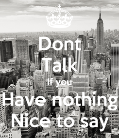 Poster: Dont Talk If you Have nothing Nice to say