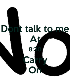 Poster: Dont talk to me At 8:30 Carry On