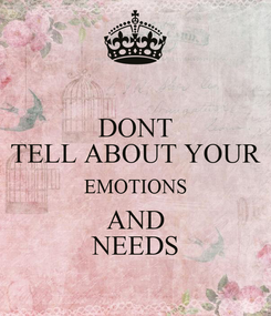 Poster: DONT TELL ABOUT YOUR EMOTIONS AND NEEDS