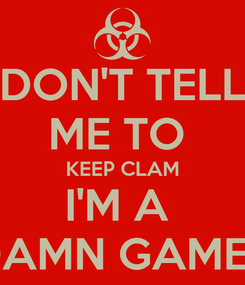 Poster: DON'T TELL ME TO  KEEP CLAM I'M A  DAMN GAMER