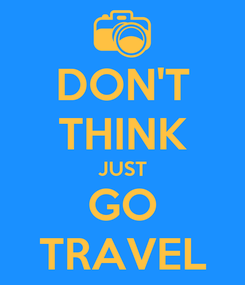 Poster: DON'T THINK JUST GO TRAVEL