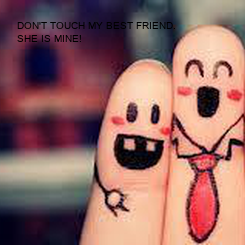 Poster: DON'T TOUCH MY BEST FRIEND. SHE IS MINE!