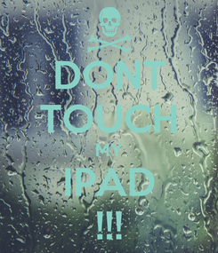 Poster: DONT TOUCH MY IPAD !!!