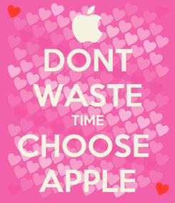 Poster: DONT WASTE TIME CHOOSE  APPLE