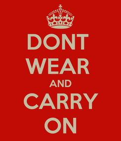 Poster: DONT  WEAR  AND CARRY ON